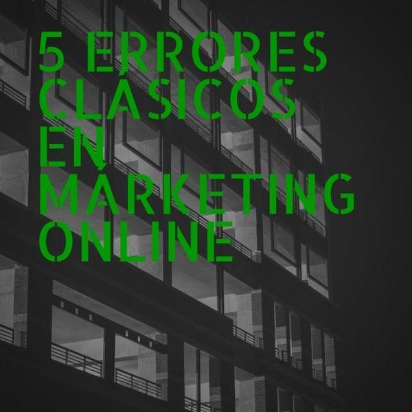 5 errores clásicos en márketing online